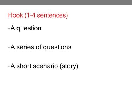 Hook (1-4 sentences) A question A series of questions A short scenario (story)