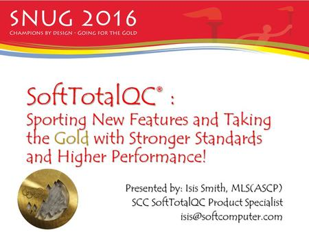SoftTotalQC® : Sporting New Features and Taking the Gold with Stronger Standards and Higher Performance! Presented by: Isis Smith, MLS(ASCP) SCC SoftTotalQC.