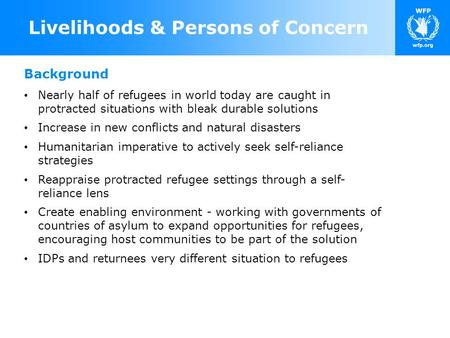 Livelihoods & Persons of Concern Background Nearly half of refugees in world today are caught in protracted situations with bleak durable solutions Increase.