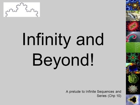 Infinity and Beyond! A prelude to Infinite Sequences and Series (Chp 10)