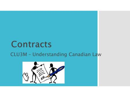 Contracts CLU3M – Understanding Canadian Law.  We will learn the process and limitations on making contracts in Canada. Learning Goals.
