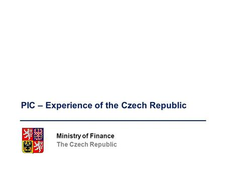 Ministry of Finance The Czech Republic PIC – Experience of the Czech Republic.