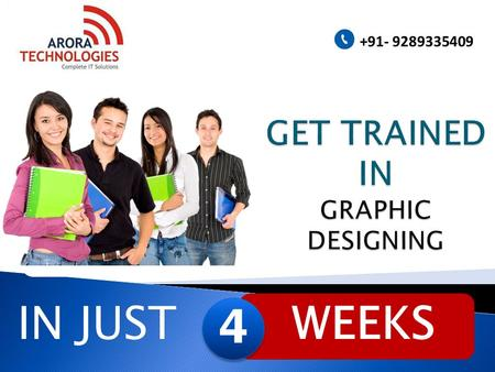 IN JUST WEEKS 4 4 +91- 9289335409. Graphic Designing builds a firm foundation for a career in advertising. On successfully completing this course, the.