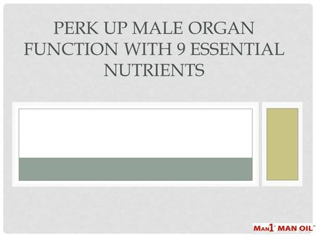 PERK UP MALE ORGAN FUNCTION WITH 9 ESSENTIAL NUTRIENTS.