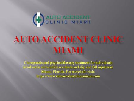 Chiropractic and physical therapy treatment for individuals involved in automobile accidents and slip and fall injuries in Miami, Florida. For more info.
