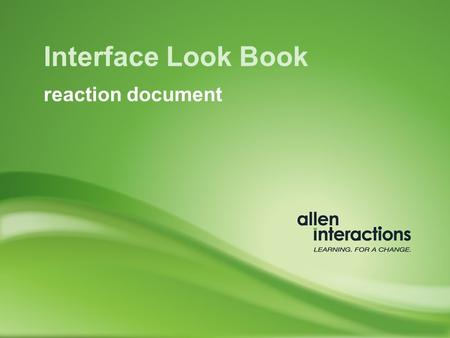 Interface Look Book reaction document. We like ideas. We like reactions even more. The purpose of this Look Book is to elicit your reaction to potential.