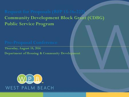 Request for Proposals (RFP 15-16-222) Community Development Block Grant (CDBG) Public Service Program Pre-Proposal Conference Thursday, August 18, 2016.