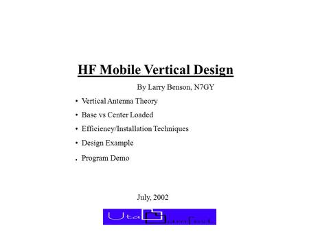 HF Mobile Vertical Design By Larry Benson, N7GY Vertical Antenna Theory Base vs Center Loaded Efficiency/Installation Techniques Design Example. Program.