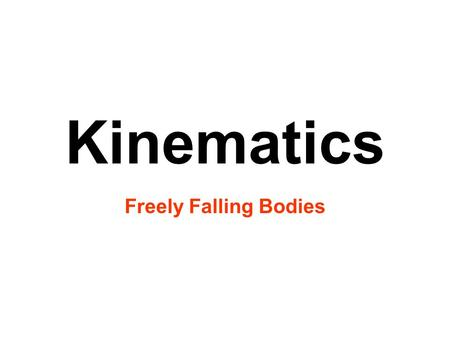 Kinematics Freely Falling Bodies. Goal 2: Build an understanding of linear motion. Objectives – Be able to: 2.03 Analyze acceleration as rate of change.