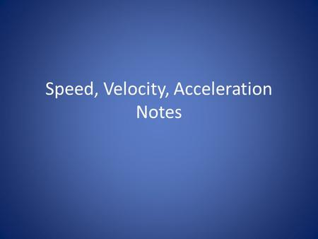 Speed, Velocity, Acceleration Notes. Speed (Distance ÷ time)