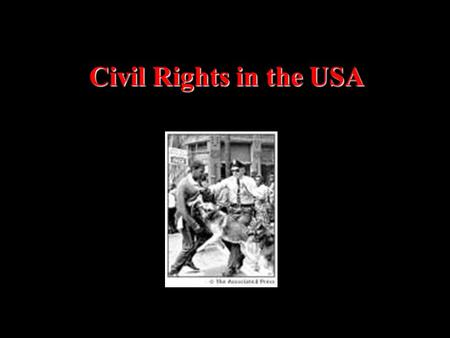Civil Rights in the USA. Since the end of the US Civil War, blacks in the USA wanted equal rights. Jim Crow Laws established by local governments segregated.