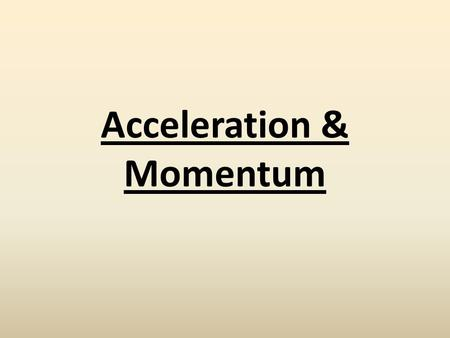"Acceleration & Momentum. Newton's 2 nd Law of Motion states ""a net force acting on an object causes an object to accelerate in the direction of the force"""