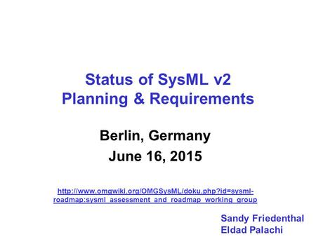 Status of SysML v2 Planning & Requirements Berlin, Germany June 16, 2015  roadmap:sysml_assessment_and_roadmap_working_group.