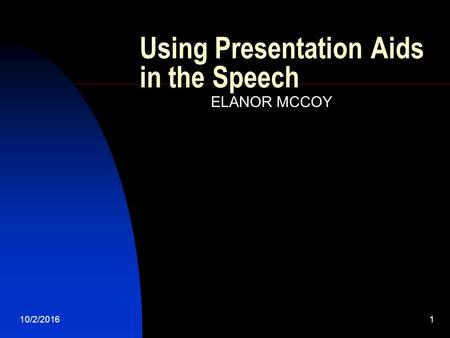10/2/20161 Using Presentation Aids in the Speech ELANOR MCCOY.