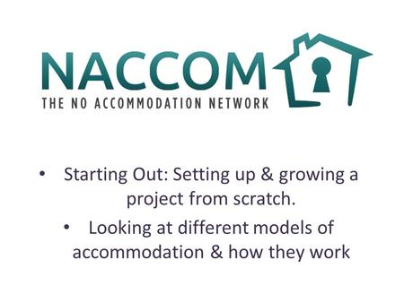 ? Starting Out: Setting up & growing a project from scratch. Looking at different models of accommodation & how they work.