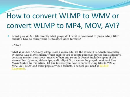How to convert WLMP to WMV or convert WLMP to MP4, MOV, AVI? I can't play WLMP file directly, what player do I need to download to play a.wlmp file? Should.