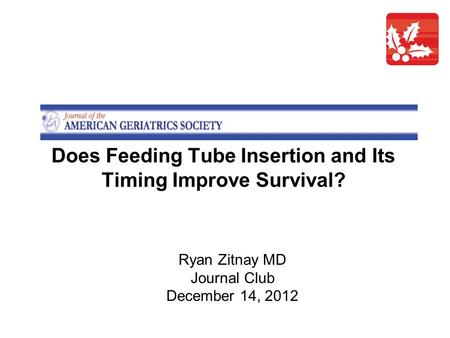 Ryan Zitnay MD Journal Club December 14, 2012 Does Feeding Tube Insertion and Its Timing Improve Survival?