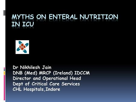Dr Nikhilesh Jain DNB (Med) MRCP (Ireland) IDCCM Director and Operational Head Dept of Critical Care Services CHL Hospitals,Indore.