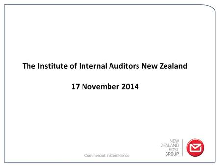 The Institute of Internal Auditors New Zealand 17 November 2014 Commercial: In Confidence.