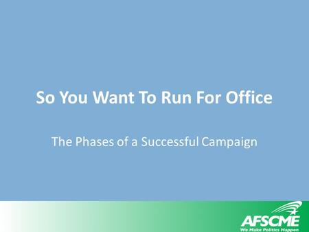 So You Want To Run For Office The Phases of a Successful Campaign.