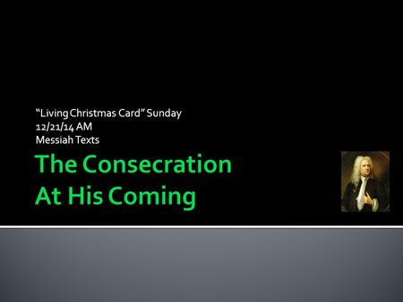 """Living Christmas Card"" Sunday 12/21/14 AM Messiah Texts."