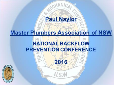 Paul Naylor Master Plumbers Association of NSW NATIONAL BACKFLOW PREVENTION CONFERENCE 2016.