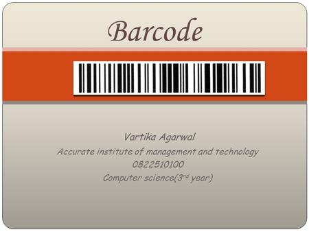 Barcode Vartika Agarwal Accurate institute of management and technology 0822510100 Computer science(3 rd year)