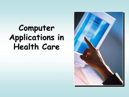 Computer Applications in Health Care. Computers are EVERYWHERE Doctors use computers to record progress notes. Nurses use computers to transmit orders.