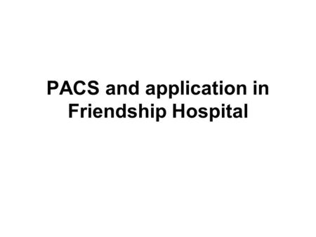 PACS and application in Friendship Hospital. I. PACS overview.