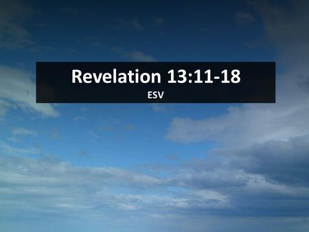 1 Revelation 13:11-18 ESV. 2 11 Then I saw another beast rising out of the earth. It had two horns like a lamb and it spoke like a dragon. 12 It exercises.