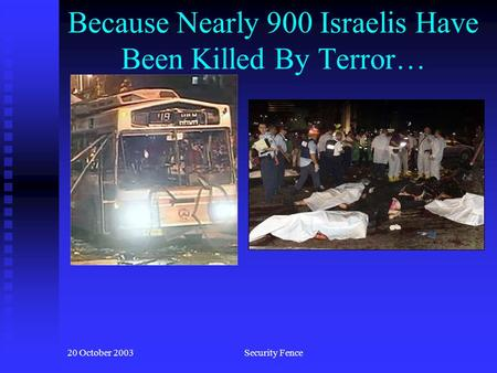 20 October 2003Security Fence Because Nearly 900 Israelis Have Been Killed By Terror…