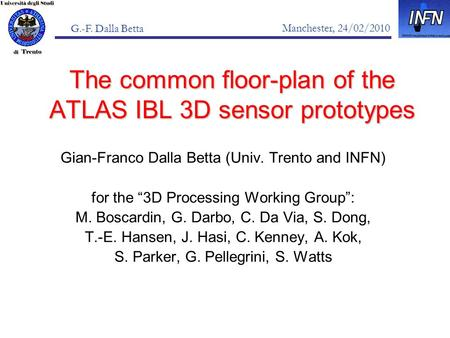 Manchester, 24/02/2010 G.-F. Dalla Betta The common floor-plan of the ATLAS IBL 3D sensor prototypes Gian-Franco Dalla Betta (Univ. Trento and INFN) for.