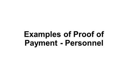 Examples of Proof of Payment - Personnel. Example of Direct Deposit 1- from a full service payroll company such as ADP, Paycheck, etc. For personnel where.
