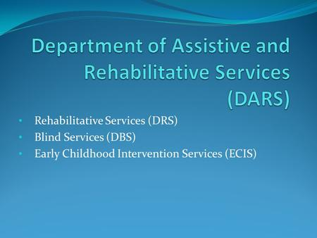 Rehabilitative Services (DRS) Blind Services (DBS) Early Childhood Intervention Services (ECIS)