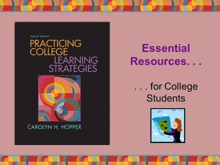 Essential Resources...... for College Students. Copyright © Houghton Mifflin Company. All rights reserved.10 | 2 Essential Resources for College Students.