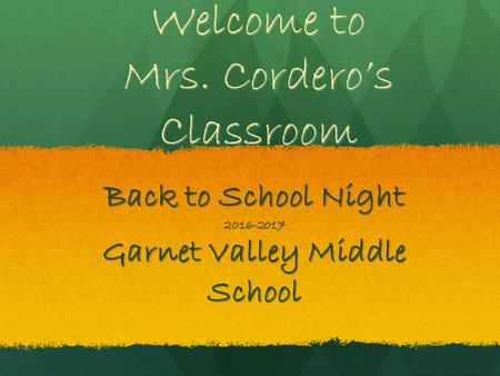 Welcome to Mrs. Cordero's Classroom Back to School Night 2016-2017 Garnet Valley Middle School.