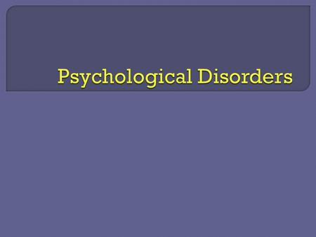  Defining and diagnosing disorder  Anxiety disorders  Mood disorders  Personality disorders  Dissociative identity disorder  Schizophrenia.