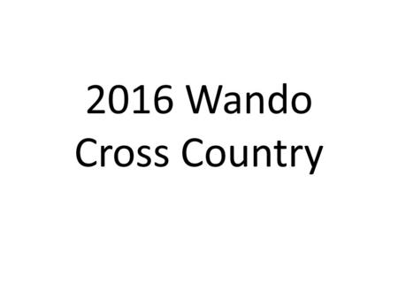 2016 Wando Cross Country. Coach Davis 740-704-5378 Runners: – – To: 81010 or 843-627-0005 Parents: – Text:
