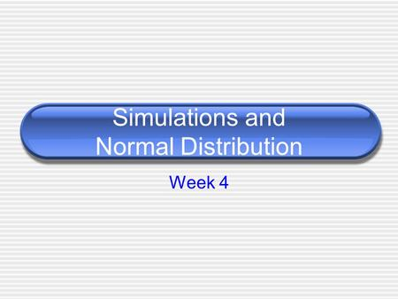 Simulations and Normal Distribution Week 4. Simulations Probability Exploration Tool.