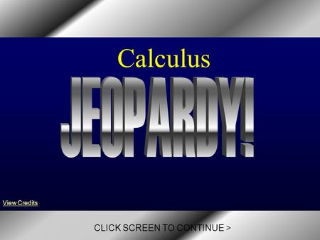 When ready, please click to begin the game! Calculus CLICK SCREEN TO CONTINUE > View Credits.