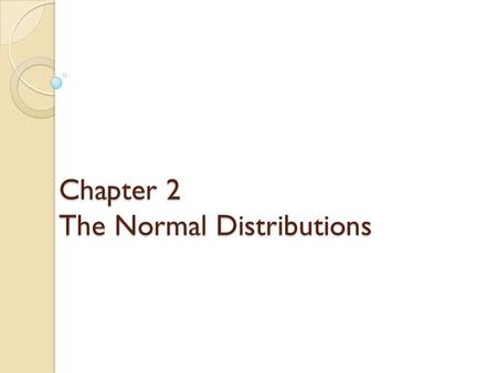 Chapter 2 The Normal Distributions. Section 2.1 Density curves and the normal distributions.