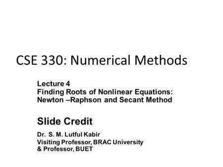 CSE 330: Numerical Methods. Introduction The bisection and false position method require bracketing of the root by two guesses Such methods are called.
