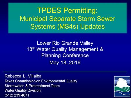 TPDES Permitting: Municipal Separate Storm Sewer Systems (MS4s) Updates Lower Rio Grande Valley 18 th Water Quality Management & Planning Conference May.