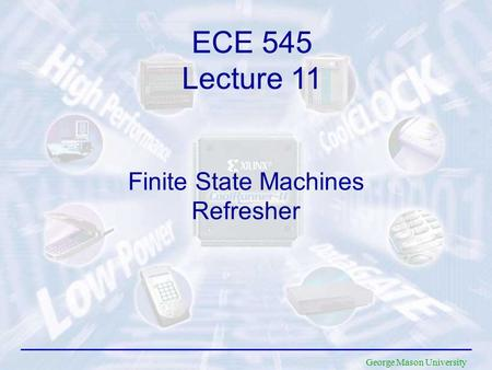 George Mason University Finite State Machines Refresher ECE 545 Lecture 11.