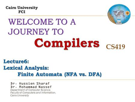 WELCOME TO A JOURNEY TO CS419 Dr. Hussien Sharaf Dr. Mohammad Nassef Department of Computer Science, Faculty of Computers and Information, Cairo University.