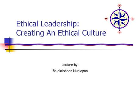 Ethical Leadership: Creating An Ethical Culture Lecture by: Balakrishnan Muniapan.
