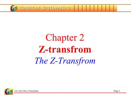 241-482 The z-Transform Page 1 Chapter 2 Z-transfrom The Z-Transfrom.