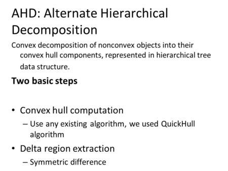 AHD: Alternate Hierarchical Decomposition Convex decomposition of nonconvex objects into their convex hull components, represented in hierarchical tree.