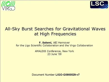 F. Salemi, 23 June '09 AMALDI8 - LIGO-G0900529-v7 1 All-Sky Burst Searches for Gravitational Waves at High Frequencies F. Salemi, AEI Hannover for the.