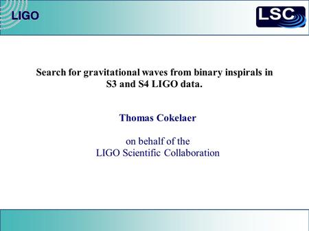 Search for gravitational waves from binary inspirals in S3 and S4 LIGO data. Thomas Cokelaer on behalf of the LIGO Scientific Collaboration.